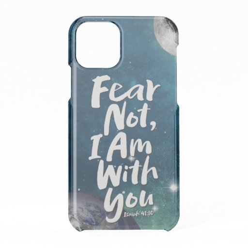 FEAR NOT, I AM with you Religious - Isaiah 41:10 iPhone 11 Pro Case