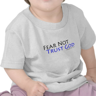 Fear Not, Trust God T-shirts