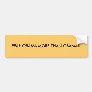 FEAR OBAMA MORE THAN OSAMA!! BUMPER STICKER