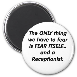 fear receptionist 2 inch round magnet
