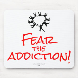 Fear the Addiction! Mouse Pad