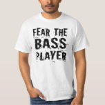 Fear the Bass Player Funny Guitar Music T-Shirt