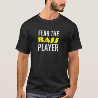 """Fear the Bass Player"" t-shirt"
