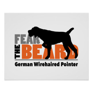 Fear the Beard - German Wirehaired Pointer Poster