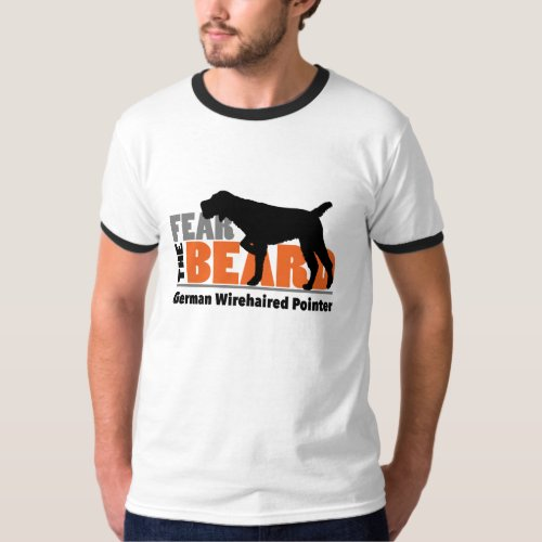 Fear the Beard _ German Wirehaired Pointer T_Shirt