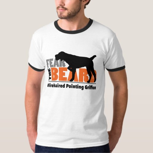 Fear the Beard _ Wirehaired Pointing Griffon T_Shirt