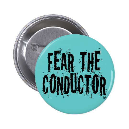 Fear The Conductor Button