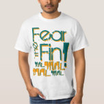 Fear the Fin T Shirts