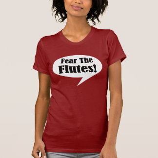 Fear The Flutes Funny T-shirt