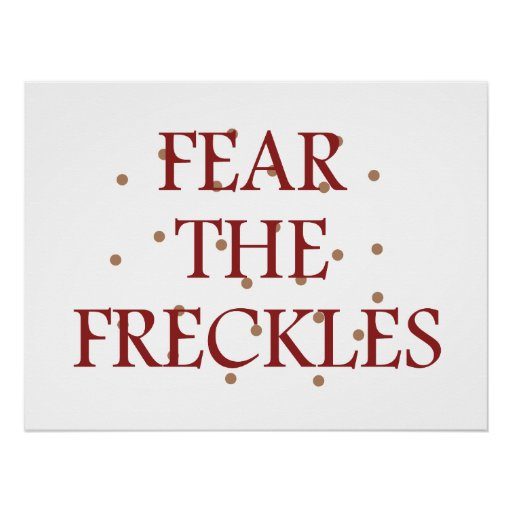 Fear the Freckles Posters