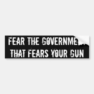 Fear the government that fears your gun car bumper sticker