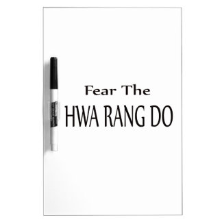 Fear the Hwa Rang Do. Dry-Erase Whiteboards