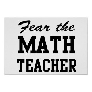 Fear the Math Teacher Poster