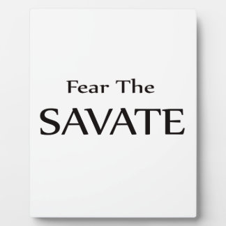 Fear the Savate. Plaques