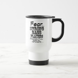 Fear The String Bass Player Travel Mug