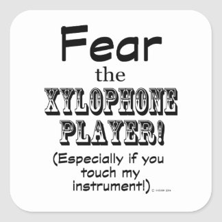 Fear The Xylophone Player Square Sticker