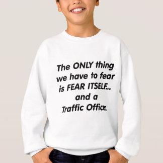 fear traffic officer sweatshirt