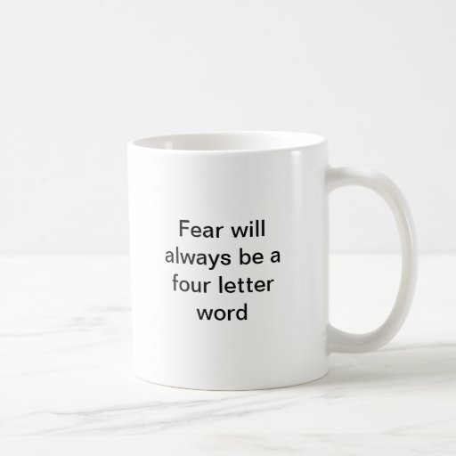 Fear will always be a four letter word coffee mug