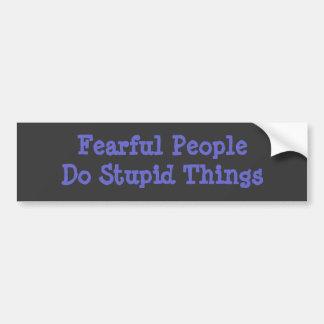 Fearful People Do Stupid Things BumperSticker Bumper Sticker