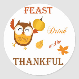 Feast, Drink and be Thankful Classic Round Sticker