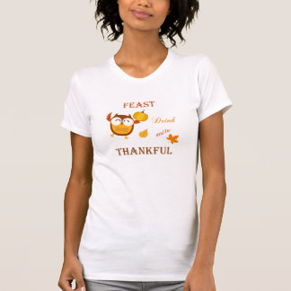 Feast, Drink and be Thankful T-shirt
