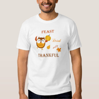 Feast, Drink and be Thankful Tee Shirt