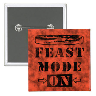 Feast Mode ON with Bacon Pinback Button