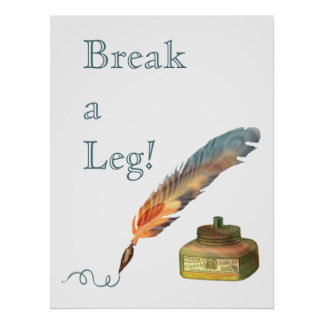 Feather Pen Break a Leg Poster
