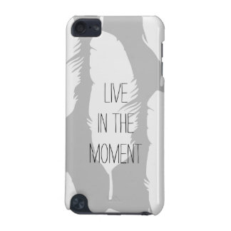 Feathers Live in the Moment iPod Touch (5th Generation) Case