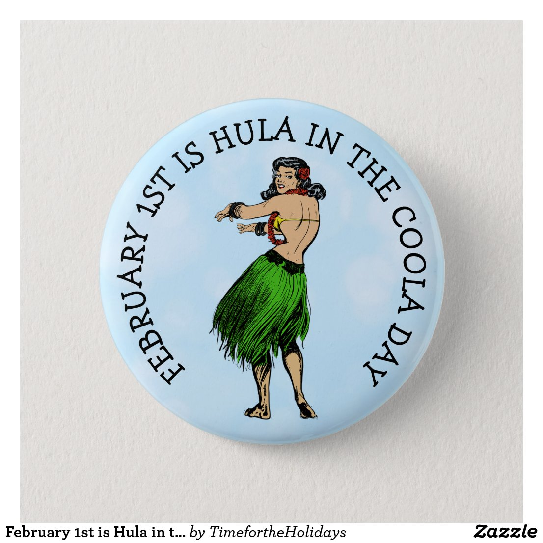 February 1st is Hula in the Coola Day Funny Button