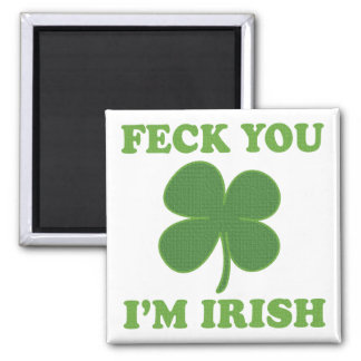 Feck You Im Irish Fridge Magnets