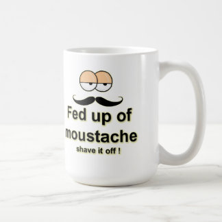 Fed up moustache cute funny slogan cartoon classic white coffee mug