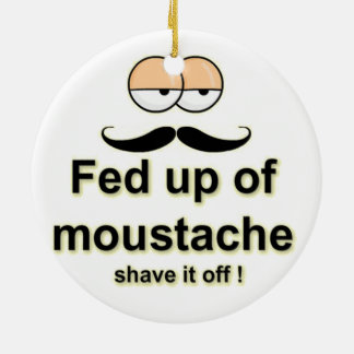 Fed up of mustache , shave it off christmas tree ornaments