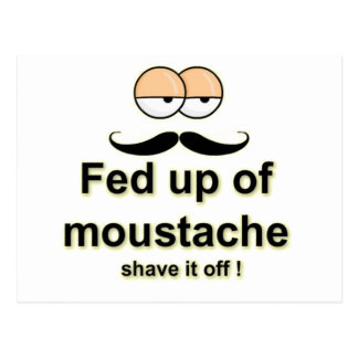 Fed up of mustache , shave it off postcard
