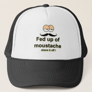 Fed up of mustache , shave it off trucker hat