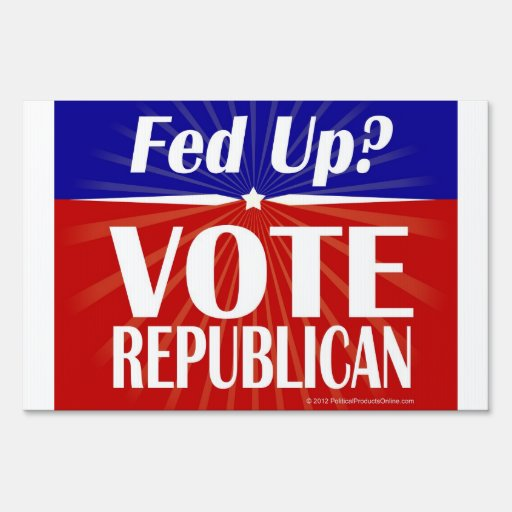 Fed Up? Vote Republican Yard Sign
