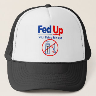 Fed Up with Being Felt Up! Trucker Hat