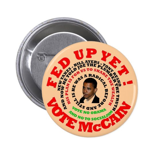 fed up yet, vote mccain button
