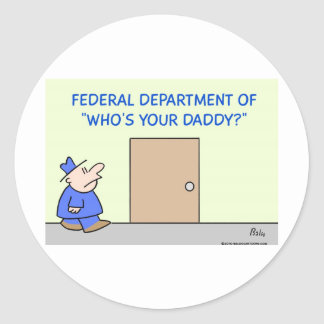 Federal Department of Who's your Daddy? Classic Round Sticker