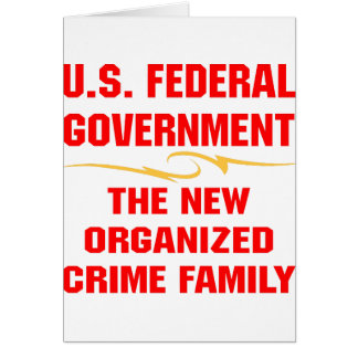 Federal Gov The New Organized Crime Family Greeting Card