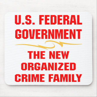 Federal Gov The New Organized Crime Family Mouse Pad