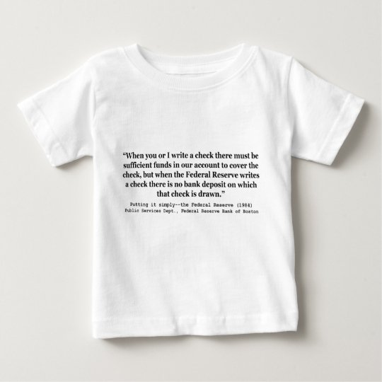 Federal Reserve Creates Money Putting It Simply Baby T-Shirt