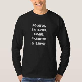 Federer Sampras Nadal McEnroe Laver lst b w w l T-Shirt