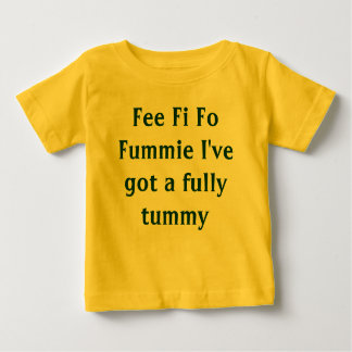 Fee Fi Fo Fummie I've got a fully tummy Baby T-Shirt