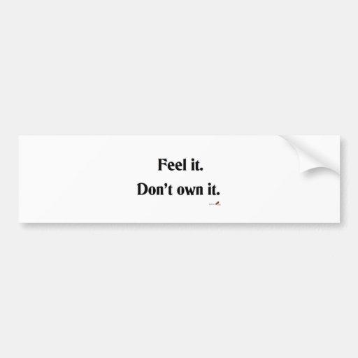 Fee it. Don't own it. Car Bumper Sticker