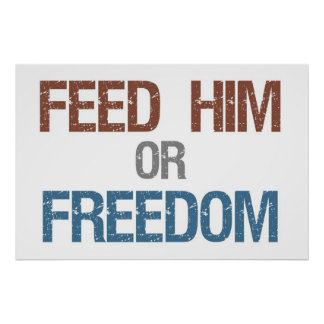 """Feed Him or Freedom Poster 36"""" x 24"""""""