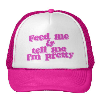 Feed me and tell me I'm pretty Trucker Hat