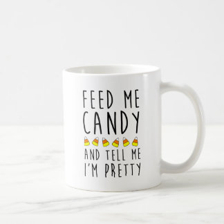 Feed Me Candy And Tell Me I'm Pretty Coffee Mug