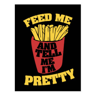 feed me french fries and tell me I'm pretty Postcard