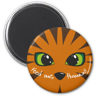 Feed me, human! 2 inch round magnet